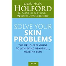 Solve Your Skin Problems: The Drug-free Guide to Achieving Beautiful, Healthy Skin