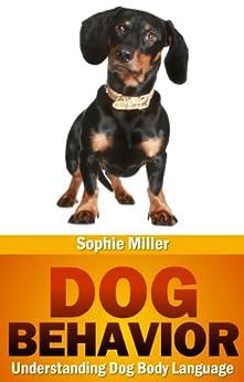 Dog Behavior: Understanding Dog Body Language by [Miller, Sophie]