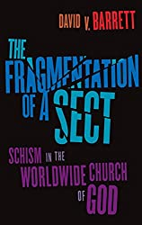 The Fragmentation of a Sect: Schism in the Worldwide Church of God