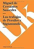 Los Trabajos de Persiles y Sigismunda (Narrativa) by Miguel de Cervantes Saavedra (2014-01-01)