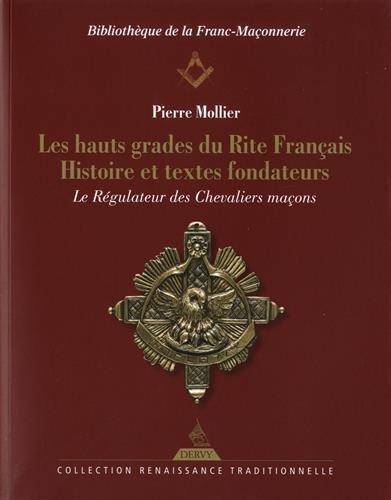 Les hauts grades du rite français : Histoire et textes fondateurs. Le Régulateur des Chevaliers Maçons