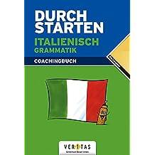 Durchstarten - Italienisch - Neubearbeitung: Alle Lernjahre - Grammatik: Erklärung und Training. Übungsbuch mit Lösungen
