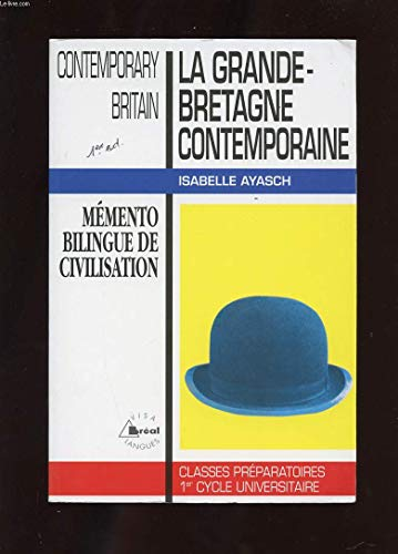 La Grande-Bretagne Contemporaine, mémento bilingue de civilisation (classes préparatoires 1er cycle Universitaire) par Isabelle Ayasch