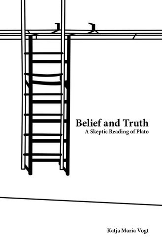 Belief and Truth: A Skeptic Reading of Plato