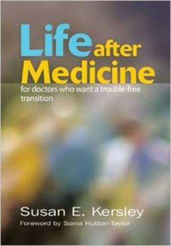 Life After Medicine: For Doctors Who Want a Trouble-Free Transition