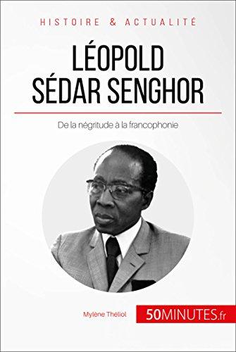 Léopold Sédar Senghor: De la négritude à la francophonie (Grandes Personnalités t. 21) par Mylène Théliol