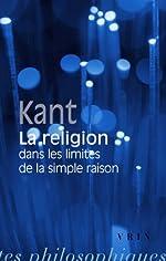 La religion dans les limites de la simple raison de Emmanuel Kant
