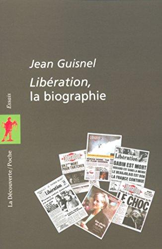 Libération, la biographie (POCHES ESSAIS t. 151) par Jean GUISNEL
