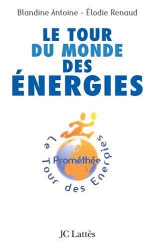 Le tour du monde des énergies par Blandine Antoine, Elodie Renaud