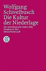Die Kultur der Niederlage: Der amerikanische Süden 1865 / Frankreich 1871 / Deutschland 1918