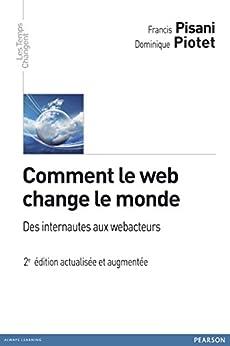 Comment le web change le monde: Des internautes aux webacteurs par [Pisani, Francis, Piotet, Dominique]