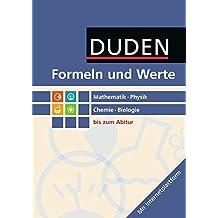 Formeln und Werte - Sekundarstufe I und II: Mathematik - Physik - Chemie - Biologie: Formelsammlung bis zum Abitur