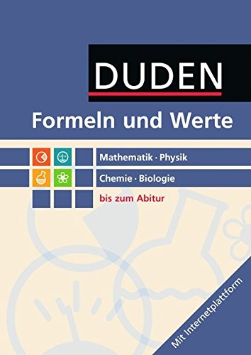 formelsammlung bis zum abitur Formeln und Werte - Sekundarstufe I und II: Mathematik - Physik - Chemie - Biologie: Formelsammlung bis zum Abitur (2. Auflage)