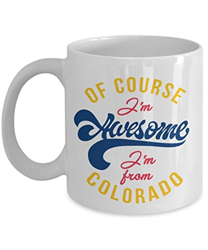of Course I'm Awesome I'm from Colorado State Coffee & Tea Gift Mug Cup for A Youth Coloradan from Denver, Colorado Springs, Boulder, Aspen, Aurora, Vail, Durangon, Fort Collins, Loveland & Lakewood - Denver Souvenirs