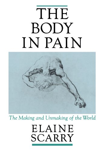 The Body in Pain: The Making and Unmaking of the World por Elaine Scarry