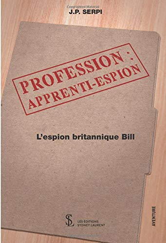 PROFESSION : APPRENTI-ESPION - L'espion britannique Bill par J.P. SERPI