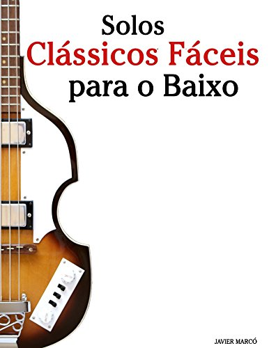 Solos Clássicos Fáceis para o Baixo: Com canções de Bach, Mozart, Beethoven, Vivaldi e outros compositores (Portuguese Edition)