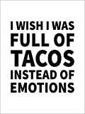 Posterlounge Alu Dibond 100 x 130 cm: I Wish I was Full of Tacos Instead on Emotions von Creative Angel