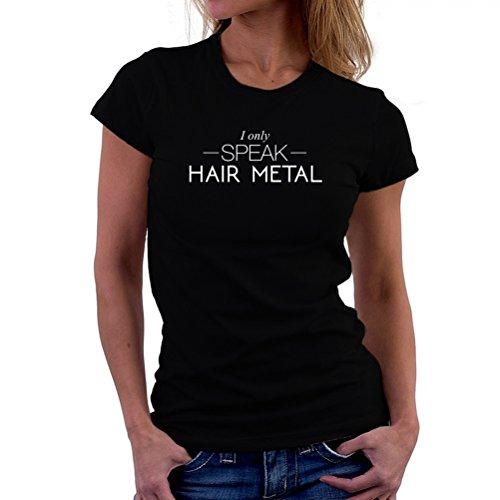 Maglietta da donna I only speak Hair Metal