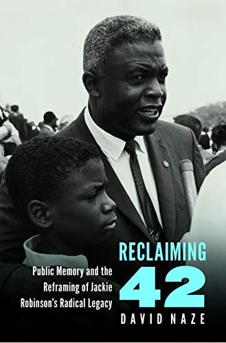 Reclaiming 42: Public Memory and the Reframing of Jackie Robinson's Radical Legacy (English Edition) por David Naze