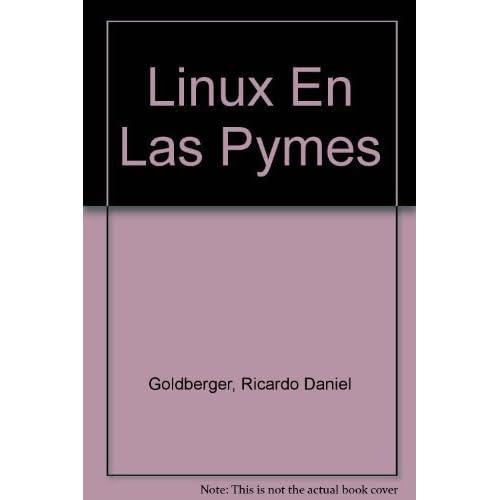 Linux En Las Pymes (Spanish Edition) by Goldberger, Ricardo Daniel, Incardona, Juan Pablo, Lazaro, A (2005) Paperback