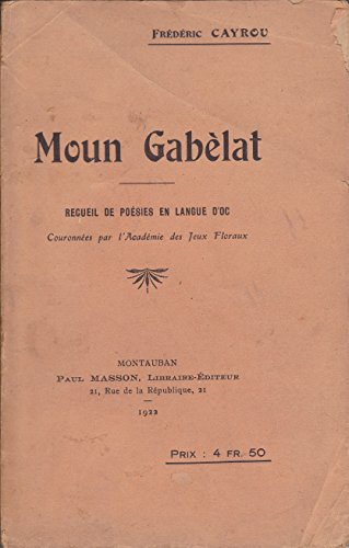 Moun Gabèlat : Recueil de poésies en langue d'oc, couronnées par l'Académie des jeux floraux par H.-Frédéric Cayrou