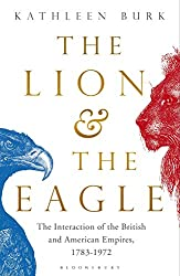 The Lion and the Eagle: The Interaction of the British and American Empires 1783–1972