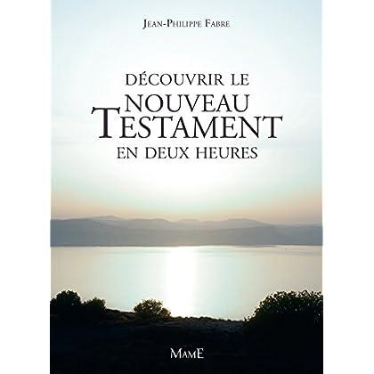 Découvrir le Nouveau Testament en deux heures (Univers biblique)
