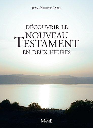 Découvrir le Nouveau Testament en deux heures (Univers biblique) par Jean-Philippe Fabre