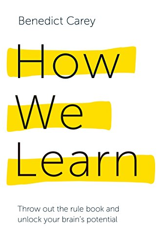 How We Learn: Throw out the rule book and unlock your brain's potential por Benedict Carey
