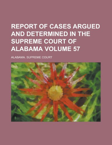 Report of Cases Argued and Determined in the Supreme Court Oreport of Cases Argued and Determined in the Supreme Court of Alabama (Volume 49) F Alabam