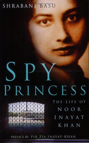 Spy Princess: The Life of Noor Inayat Khan