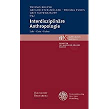 Interdisziplinäre Anthropologie: Leib - Geist - Kultur (Schriften des Marsilius-Kollegs, Band 10)