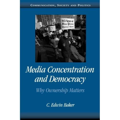 Media Concentration and Democracy: Why Ownership Matters (Communication, Society and Politics) by C. Edwin Baker (2006-12-11)