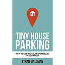 Tiny House Parking: How to Find Safe, Practical, and Affordable Land for Your Tiny House (English Edition)