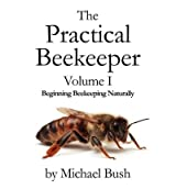 [ [ THE PRACTICAL BEEKEEPER VOLUME I BEGINNING BEEKEEPING NATURALLY BY(BUSH, MICHAEL )](AUTHOR)[PAPERBACK]