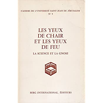 LES YEUX DE CHAIR ET LES YEUX DE FEU la science et la gnose - Colloque tenu à Paris les 2, 3 et 4 juin 1978.