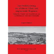 Zur Neolithisierung des Mittleren Niltals und angrenzender Regionen: Kultureller Wandel vom Mesolithikum zum Neolithikum im Nord- und Zentralsudan (BAR International)