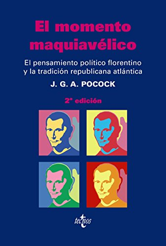 El momento maquiavélico: El pensamiento político florentino y la tradición republicana atlántica (Ciencia Política - Semilla Y Surco - Serie De Ciencia Política) por J.G.A. Pocock