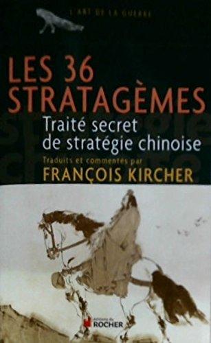 Les 36 stratagèmes : Traité secret de stratégie chinoise