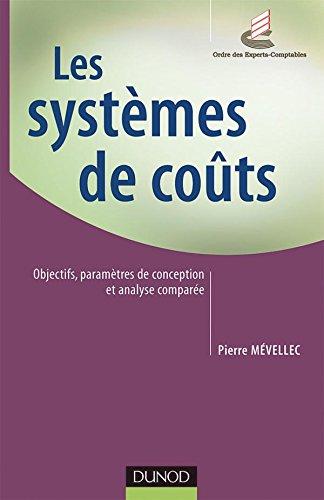 Les systèmes de coûts - Objectifs, paramètres de conception et analyse comparée