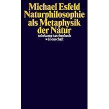 Naturphilosophie als Metaphysik der Natur (suhrkamp taschenbuch wissenschaft)