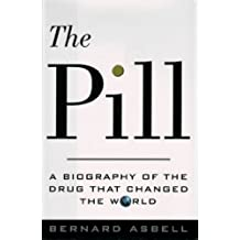 The Pill: A Biography of the Drug That Changed the World by Bernard Asbell (1995-05-23)