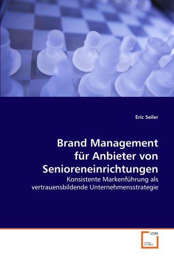 Brand Management für Anbieter von Senioreneinrichtungen: konsistente Markenführung als vertrauensbildende Unternehmensstrategie