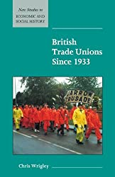 British Trade Unions Since 1933 (New Studies in Economic and Social History) by Chris Wrigley (2012-04-25)