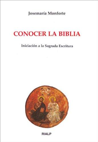 Conocer la Biblia: Iniciación a la Sagrada Escritura por Josemaría Monforte Revuelta