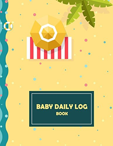 Baby Daily Log Book: Baby's Eat, Sleep & Poop Journal, Log Book, Baby's Daily Log Book, Breastfeeding Journal, Baby Newborn Diapers, Childcare Report Book ,Meal Recorder, 120 pages 8.5
