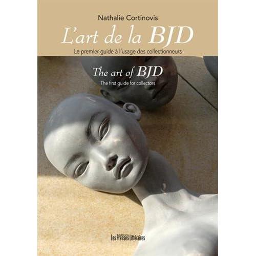 L'art de la BJD le premier guide à l'usage des collectionneurs - The art of BJD The first guide for collectors - Nathalie Cortinovis