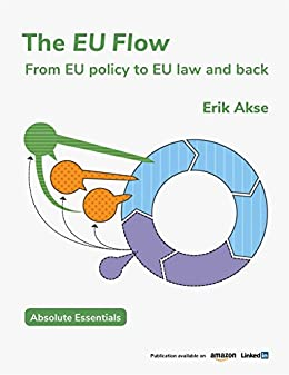 The EU Flow: From EU policy to EU law and back (English Edition) von [Akse, Erik]