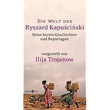 Die Welt des Ryszard Kapuscinski: Ausgewählte Geschichten und Reportagen